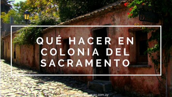 Qué hacer en Colonia del Sacramento